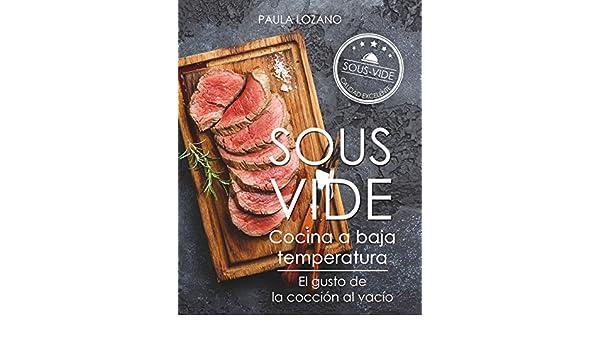 Amazon.com: Sous Vide cocina a baja temperatura: El gusto de la cocción al vacío (Spanish Edition) eBook: Paula Lozano: Kindle Store