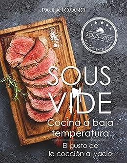 Sous Vide cocina a baja temperatura: El gusto de la cocción al vacío (Spanish