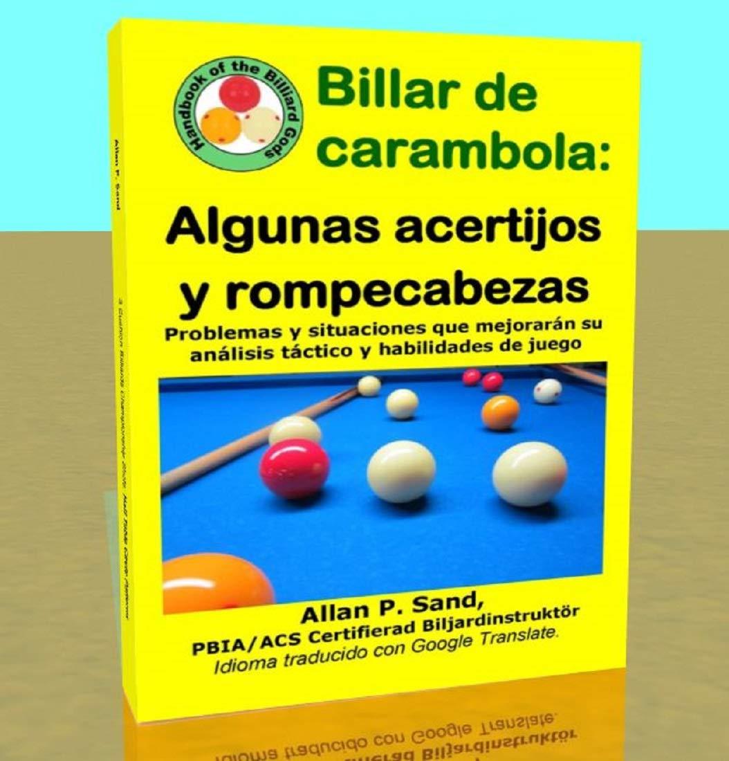 Billar de carambola - Algunas acertijos y rompecabezas: Problemas y situaciones que mejorarán su análisis táctico y habilidades de juego por Allan Sand