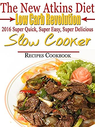 The new atkins diet low carb revolution 2016 super quick for Atkins quick cuisine