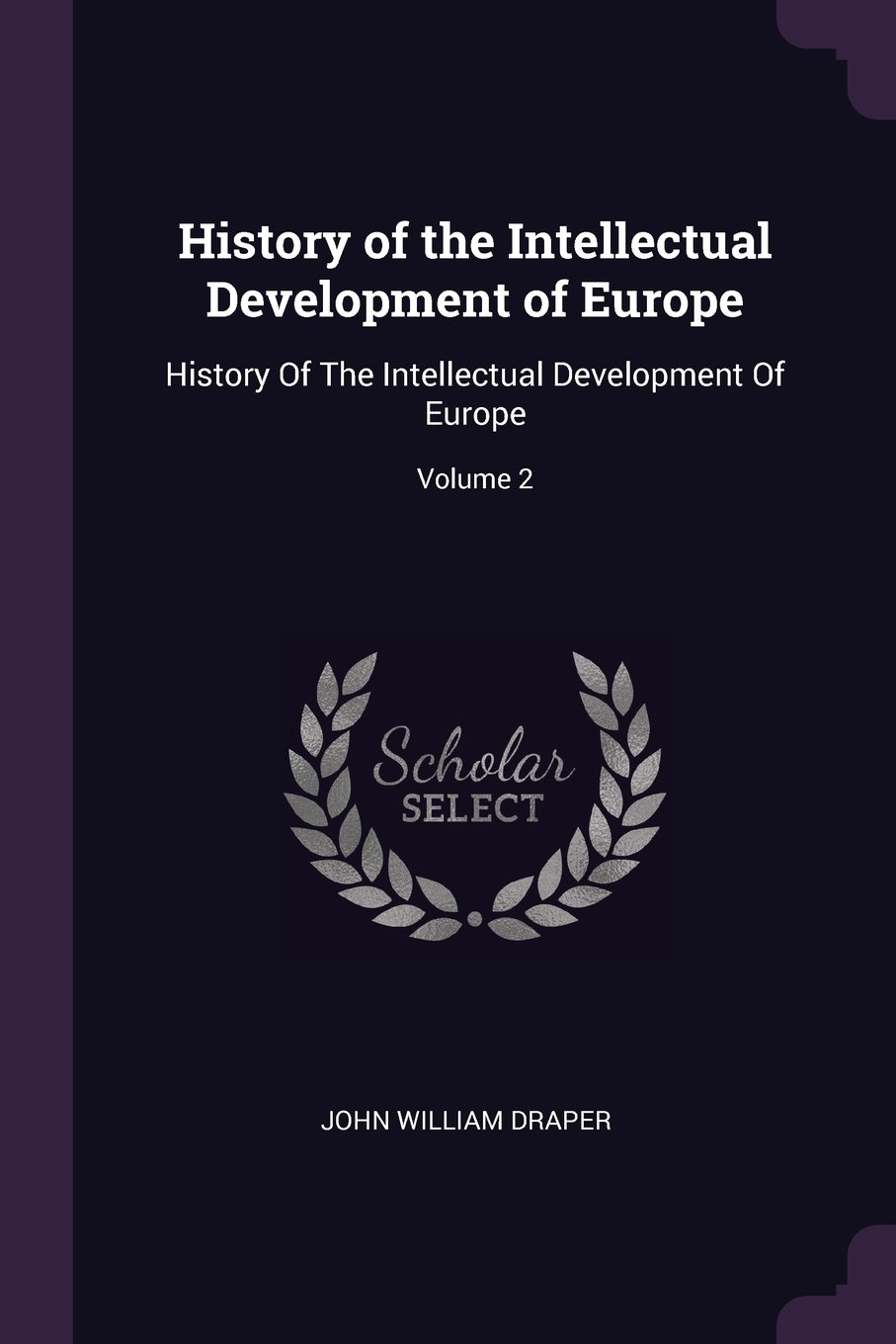 Download History of the Intellectual Development of Europe: History Of The Intellectual Development Of Europe; Volume 2 ebook