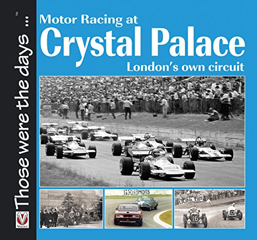Motor Racing at Crystal Palace: London's Own Circuit (Those were the days ... series)
