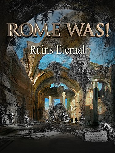 Rome Was! Ruins Eternal