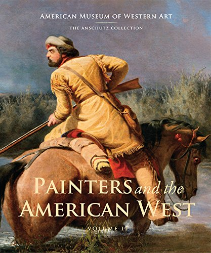 Painters and the American West: Volume 2 (American Museum of Western Art / the Anschultz Collection)