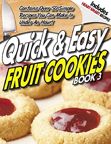 QUICK & EASY GUIDE® to FRUIT COOKIE Recipes - Volume 3 (QUICK & EASY GUIDES® Book 12) ()