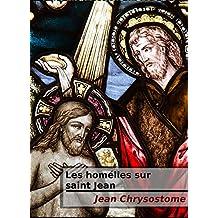 Les homélies de saint Chrysostome sur saint Jean (French Edition)