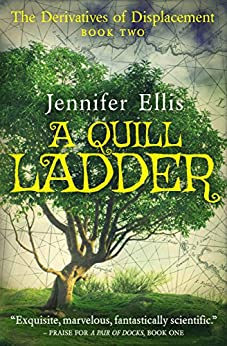 A Quill Ladder (Derivatives of Displacement Book 2) by [Ellis, Jennifer]