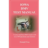IOWA DMV TEST MANUAL: Practice and Pass DMV Exams with over 300 Questions and Answers