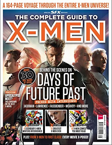 The Complete Guide to X-Men 2014 Days of Future Past an SFX Special Edition