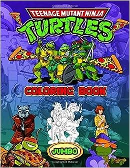 Teenage Mutant Ninja Turtles Coloring Book: Amazing Jumbo ...