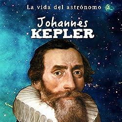 Johannes Kepler: La vida del astrónomo [Johannes Kepler: The Life of the Astronomer]