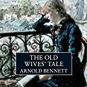 The Old Wives' Tale Audiobook by Arnold Bennett Narrated by David Haig