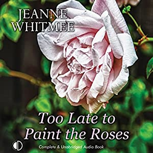Too Late to Paint the Roses Audiobook