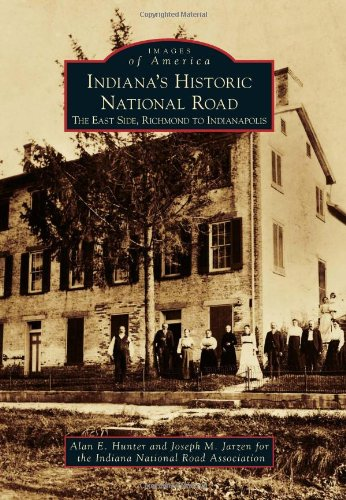 Indiana's Historic National Road: The East Side, Richmond to Indianapolis (Images of America) pdf
