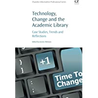Technology, Change and the Academic Library: Case Studies, Trends and Reflections