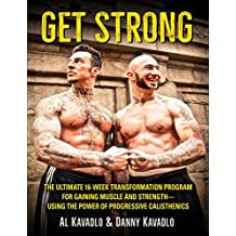 Get Strong: The Ultimate 16-Week Transformation Program For Gaining Muscle and Strength--Using The Power Of Progressive...