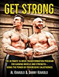 Get Strong, The Ultimate 16-Week Transformation Program For Gaining Muscle And Strength--Using The Power Of Progressive Calisthenics