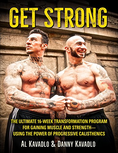 Get Strong: The Ultimate 16-Week Transformation Program For Gaining Muscle and Strength--Using The Power Of Progressive Calisthenics cover