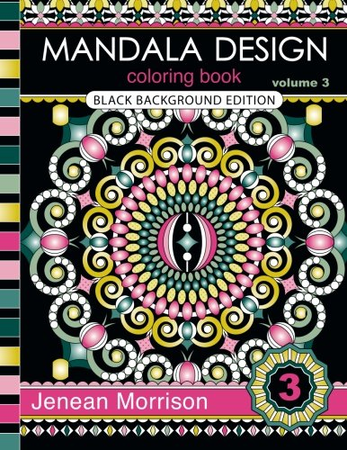 mandala-design-coloring-book-volume-3-black-background-edition-an-adult-coloring-book-for-stress-relief-relaxation-meditation-and-creativity-jenean-morrison-adult-coloring-books