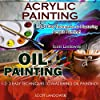 Acrylic Painting & Oil Painting: 1-2-3 Easy Techniques to Mastering Acrylic Painting! & 1-2-3 Easy Techniques to Mastering Oil Painting!