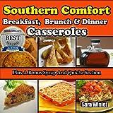 Southern Comfort Casseroles (Breakfast, Brunch And Dinner Casseroles Book 1)