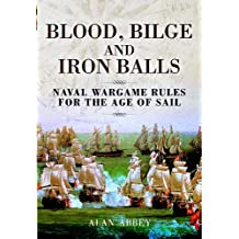 Blood, Bilge and Iron Balls:  A Tabletop Game of Naval Battles in the Age of Sail