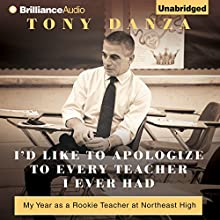 I'd Like to Apologize to Every Teacher I Ever Had: My Year as a Rookie Teacher at Northeast High Audiobook by Tony Danza Narrated by Tony Danza