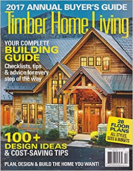 Timber Home Living Magazine 2017 Annual Buyeru0027s Guide: Various: Amazon.com:  Books