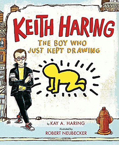 Keith Haring: The Boy Who Just Kept Drawing [Kay Haring] (Tapa Dura)