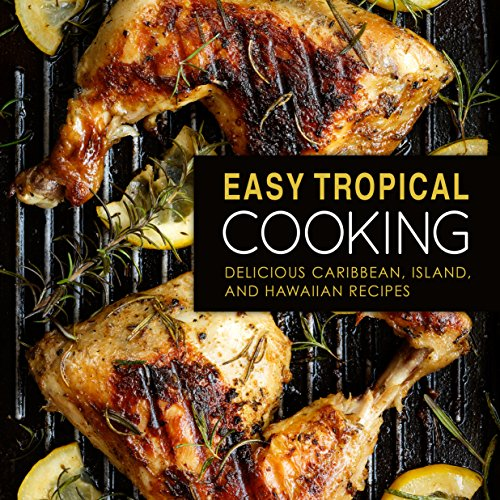 Easy Tropical Cooking: Delicious Caribbean, Island, and Hawaiian Recipes (2nd Edition) by BookSumo Press