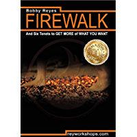 Firewalk: And Six Tenets to GET MORE OF WHAT YOU WANT