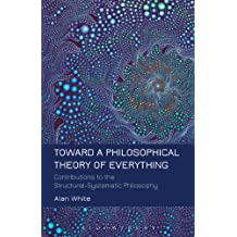 Toward a Philosophical Theory of Everything: Contributions to the Structural-Systematic Philosophy