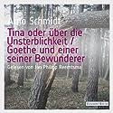 Tina oder über die Unsterblichkeit / Goethe und einer seiner Bewunderer Hörbuch von Arno Schmidt Gesprochen von: Jan Philipp Reemtsma