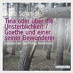 Tina oder über die Unsterblichkeit / Goethe und einer seiner Bewunderer | Arno Schmidt
