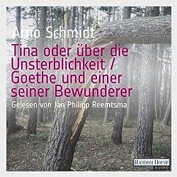Tina oder über die Unsterblichkeit / Goethe und einer seiner Bewunderer