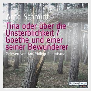 Tina oder über die Unsterblichkeit / Goethe und einer seiner Bewunderer Hörbuch