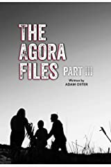 The Agora Files - Part 3 Kindle Edition