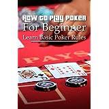 How To Play Poker For Beginner: Learn Basic Poker Rules: Poker For Beginners