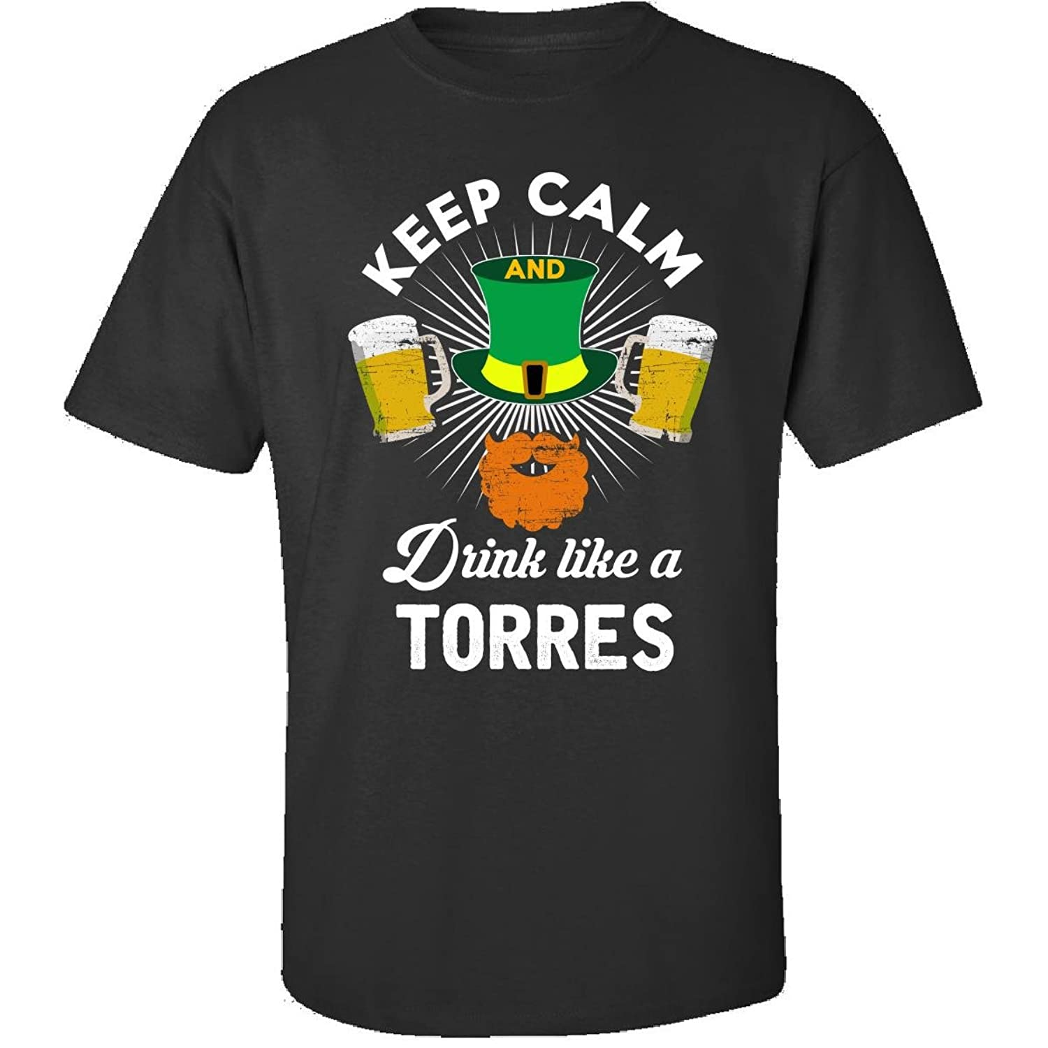 St Patricks Day Keep Calm Drink Like A Torres Gift - Adult Shirt