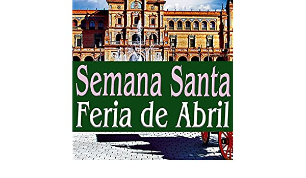 Feria de Abril. Spanish Fair Party In Andalucía, Sevilla, Cordoba, Rocío by Various artists on Amazon Music - Amazon.com