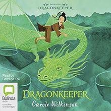 Dragonkeeper: Dragonkeeper, Book 1 Audiobook by Carole Wilkinson Narrated by Caroline Lee