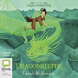 Dragonkeeper: Dragonkeeper, Book 1 Hörbuch von Carole Wilkinson Gesprochen von: Caroline Lee