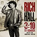 Rich Hall - 3:10 to Humour Live at the Vaudeville Theatre Performance by Rich Hall Narrated by Rich Hall