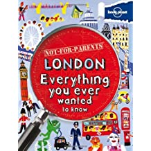 Not For Parents London: Everything You Ever Wanted to Know (Lonely Planet Not for Parents)