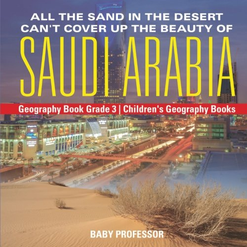 All the Sand in the Desert Can't Cover Up the Beauty of Saudi Arabia - Geography Book Grade 3 | Children's Geography Books