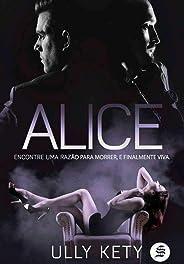 ALICE: Encontre uma razão para morrer, e finalmente viva. (Trilogia Livro 2)