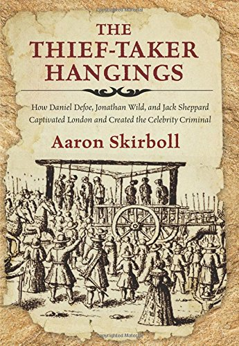 Thief-Taker Hangings: How Daniel Defoe, Jonathan Wild, and Jack Sheppard Captivated London and Created the Celebrity Criminal by Lyons Press
