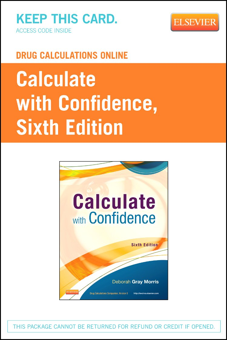 Drug Calculations Online for Calculate with Confidence (Access Code), 6e by Mosby