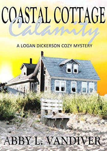 Coastal Cottage Calamity A Logan Dickerson Cozy Book 2