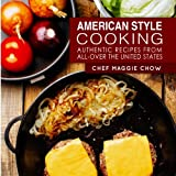 American Style Cooking: Authentic Recipes From All-Over the United States